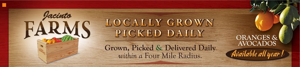 Jacinto Farms | Locally Grown Picked Daily